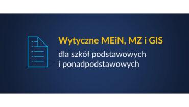 Wytyczne MEiN MZ i GIS dla szkół podstawowych i ponadpodstawowych od 17.05.2021 r.